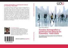 Bookcover of Cambio demográfico y participación laboral en Colombia, 1950-2005