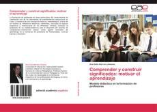 Capa do livro de Comprender y construir significados: motivar el aprendizaje