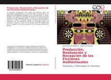 Couverture de Producción, Realización y Recepción de las Ficciones Audiovisuales