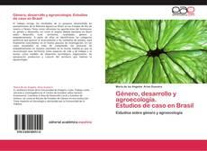 Bookcover of Género, desarrollo y agroecología.  Estudios de caso en Brasil