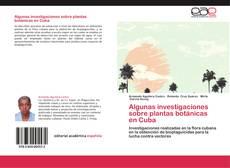 Bookcover of Algunas investigaciones sobre plantas botánicas en Cuba