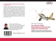 Bookcover of La ruta de Yutá: Asociacion íctica de los lagos de Yahuarcaca