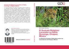 Обложка El Sustrato Religioso Lacandón en Nahá, Ocosingo, Chiapas, México