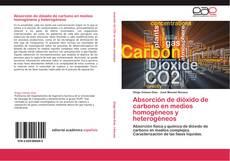 Bookcover of Absorción de dióxido de carbono en medios homogéneos y heterogéneos