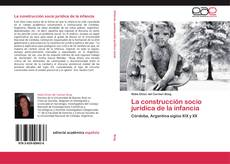 Bookcover of La construcción socio jurídica de la infancia