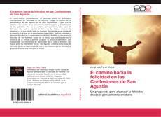 Bookcover of El camino hacia la felicidad en las Confesiones de San Agustín