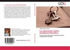 Bookcover of La educación como problema filosófico