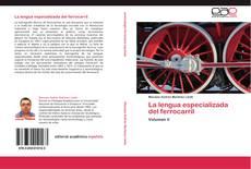 Bookcover of La lengua especializada del ferrocarril