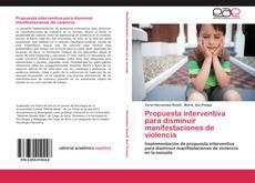 Bookcover of Propuesta interventiva para disminuir manifestaciones de violencia