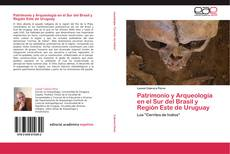 Bookcover of Patrimonio y Arqueología en el Sur del Brasil y Región Este de Uruguay