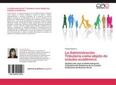 Borítókép a  La Administración Tributaria como objeto de estudio académico. - hoz