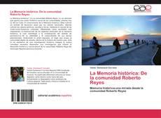 Bookcover of La Memoria histórica: De la comunidad Roberto Reyes