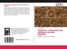 Visiones culturales del antiguo mundo egipcio kitap kapağı