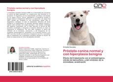 Bookcover of Próstata canina normal y con hiperplasia benigna