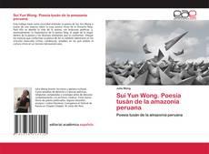 Portada del libro de Sui Yun Wong. Poesía tusán de la amazonía peruana