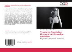 Bookcover of Trastorno Dismórfico Corporal: un desorden complejo