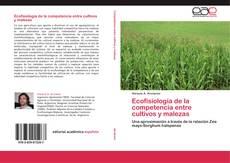 Bookcover of Ecofisiología de la competencia entre cultivos y malezas