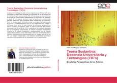 Bookcover of Teoría Sustantiva: Docencia Universitaria y Tecnologías (TIC's)