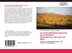 Portada del libro de La sutentabilidad agrícola en el acuífero Chupaderos, Zacatecas, Méx.