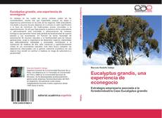 Bookcover of Eucalyptus grandis, una experiencia de econegocio