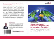 Portada del libro de Opciones reales y valoración de proyectos en energías renovables