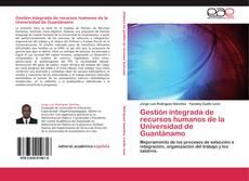 Borítókép a  Gestión integrada de recursos humanos de la Universidad de Guantánamo - hoz