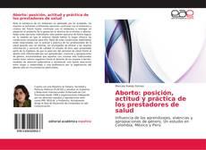Bookcover of Aborto: posición, actitud y práctica de los prestadores de salud