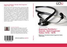 Bookcover of Aspectes Sanitaris i Socials. Sant Cugat del Valles 1516 - 1870