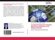 Bookcover of La Acción Técnico-Táctica del Tiro a Portería en el Fútbol Infantil