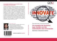 Portada del libro de Un modelo de factores que inciden en las actividades de innovación