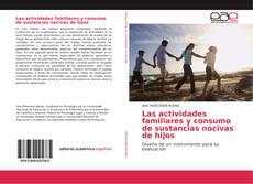 Bookcover of Las actividades familiares y consumo de sustancias nocivas de hijos