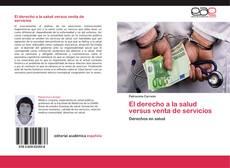 Portada del libro de El derecho a la salud versus venta de servicios