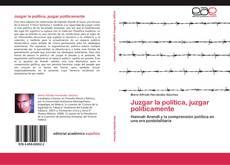 Bookcover of Juzgar la política, juzgar políticamente