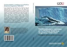 Bookcover of Continuidades y cambios en la Política Antártica Argentina 1959-2001