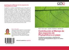 Bookcover of Contribución al Manejo de dos especies de Phytophthora en papa