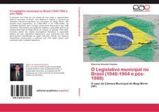 Bookcover of O Legislativo municipal no Brasil (1946-1964 e pós-1988)