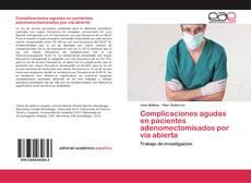 Bookcover of Complicaciones agudas en pacientes adenomectomisados por vía abierta