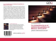 Portada del libro de La competencia en el sistema de partidos en México: 2012-2014