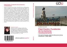 Bookcover of Fidel Castro. Fundación de la memoria revolucionaria