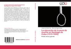 Buchcover von La ejecución de la pena de muerte en Santiago de Cuba (1515-1940)