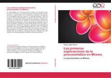 Couverture de Las primeras explicaciones de lo psicosomático en México