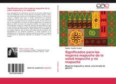 Bookcover of Significados para las mujeres mapuche de la salud mapuche y no mapuche