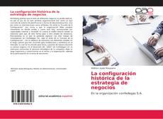Couverture de La configuración histórica de la estrategia de negocios