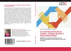 Bookcover of La construcción de lo común. Cultura Sorda e Interculturalidad