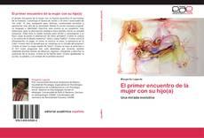 Bookcover of El primer encuentro de la mujer con su hijo(a)