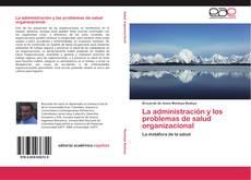 Buchcover von La administración y los problemas de salud organizacional