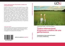 Bookcover of Teatro internacional.  El proceso creativo de una performance