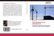 Capa do livro de Industrializar en la abundancia