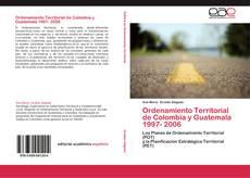Portada del libro de Ordenamiento Territorial de Colombia y Guatemala 1997- 2006