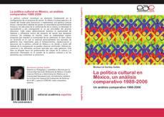 Bookcover of La política cultural en México, un análisis comparativo 1988-2006